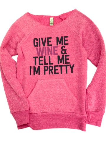 give me wine and tell me i'm pretty shirt